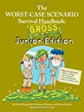 Worst-Case Scenario Survival Handbook Gross Junior Edition (Worst-Case Scenario Survival Handbooks)