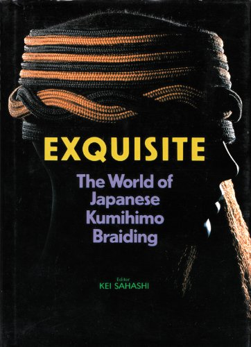 Exquisite: World of Japanese Kumihimo Braiding