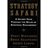Strategy Safari: A Guided Tour Through The Wilds of Strategic Management ~ Henry Mintzberg