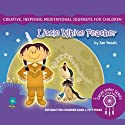 Little White Feather: The Great Spirit Series for Little Souls Audiobook by Jan Yoxall Narrated by Jan Yoxall