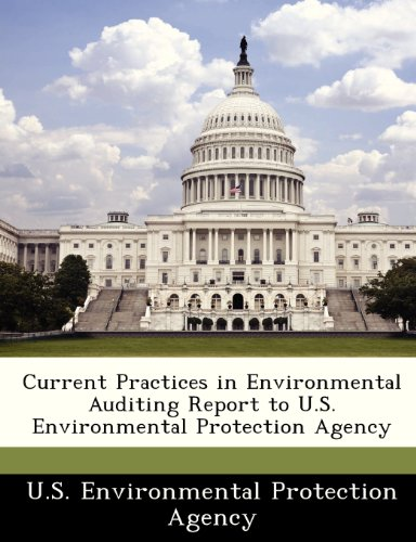 Current Practices in Environmental Auditing Report to U.S. Environmental Protection Agency