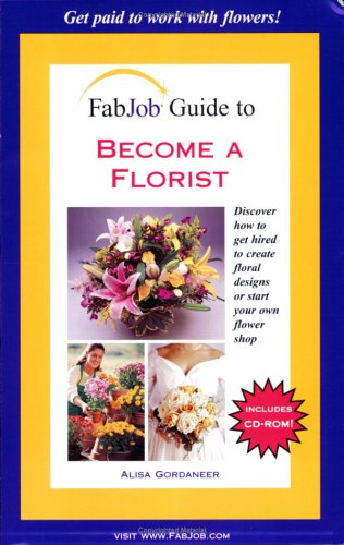 FabJob Guide to Become a Florist (FabJob Guides)