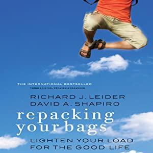 Repacking Your Bags: Lighten Your Load for the Good Life, Third Edition, Updated and Expanded | [David A. Shapiro, Richard J. Leider]
