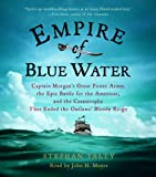 Empire of Blue Water: Captain Morgans Great Pirate Army, the Epic Battle for the Americas, and the Catastrophe That Ended the Outlaws Bloody Reign