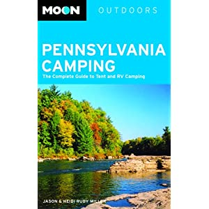 Moon Pennsylvania Camping: The Complete Guide to Tent and RV Camping (Moon Outdoors) Jason Miller, Heidi Ru|||Miller and Jason Jack Miller