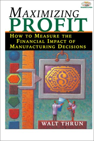 Maximizing Profit: How to Measure the Financial Impact of Manufacturing Decisions