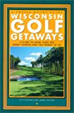 img - for Wisconsin Golf Getaways: A Guide to More Than 200 Great Courses and Fun Things to Do (Trails Books Guide) book / textbook / text book
