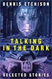 Talking in the Dark: An Anthology of the Work of Dennis Etchis (1588810178) by Etchison, Dennis