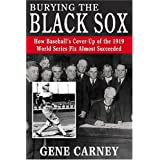 Burying the Black Sox: How Baseball's Cover-Up of the 1919 World Series Fix Almost Succeeded ~ Gene Carney
