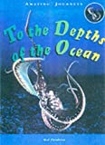 img - for To the Depths of the Ocean (Amazing Journeys) book / textbook / text book