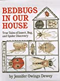 Bedbugs in Our House: True Tales of Insect, Bug, and Spider Discovery (0761450068) by Dewey, Jennifer Owings