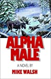 Alpha Male (140105689X) by Mike Walsh
