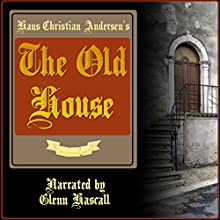 The Old House (       UNABRIDGED) by Hans Christian Andersen Narrated by Glenn Hascall