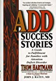 ADD Success Stories: A Guide to Fulfillment for Families with Attention Deficit Disorder: A Guide to Fulfilment for Families with Attention Deficit Disorder