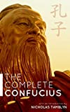 Image of The Complete Confucius: The Analects, The Doctrine Of The Mean, And The Great Learning