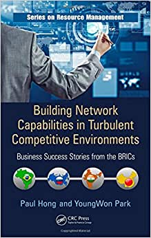 Building Network Capabilities In Turbulent Competitive Environments: Business Success Stories From The BRICs (Resource Management)
