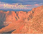 img - for [ MARY COLTER: ARCHITECT OF THE SOUTHWEST ] By Berke, Arnold ( Author) 2002 [ Paperback ] book / textbook / text book