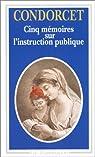 Cinq mémoires sur l'instruction publique par Jean-Antoine-Nicolas de Caritat Condorcet