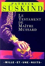 Le Testament de ma�tre Mussard par Patrick S�skind
