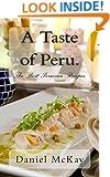 A Taste of Peru.: The Best Peruvian Recipes.