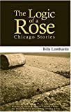 The Logic of a Rose: Chicago Stories