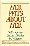 Her Wits About Her: Self-Defense Success Stories by Women (0060550783) by Denise Caignon