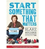 img - for [(Start Something That Matters )] [Author: Blake Mycoskie] [Sep-2011] book / textbook / text book