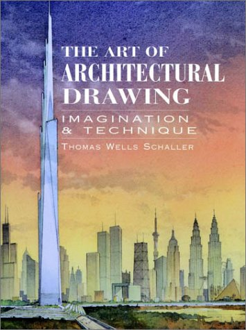 The Art of Architectural Drawing: Imagination and Technique, Thomas Wells Schaller