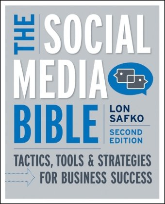 The Social Media Bible: Tactics, Tools, and Strategies...
