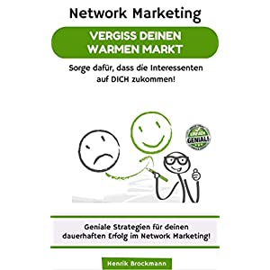 Network Marketing - Vergiss Deinen warmen Markt: Sorge dafür, dass die Interessenten auf