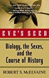 img - for Eve's Seed: Biology, the Sexes, and the Course of History book / textbook / text book