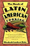 The Book of Latin American Cooking (0880013826) by Elisabeth Lambert Ortiz