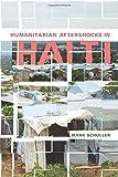 "Mark Schuller, ""Humanitarian Aftershocks in Haiti"" (Rutgers UP, 2016)"