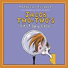 Jacob Two-Two's First Spy Case Audiobook by Mordecai Richler Narrated by Rick Miller