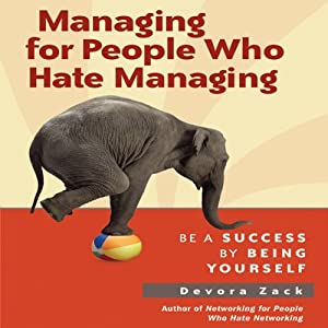 Managing for People Who Hate Managing: Be a Success by Being Yourself | [Devora Zack]