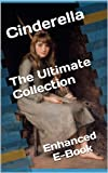 img - for Cinderella: The Ultimate Collection (Illustrated. Annotated. 29 Different Versions + Exclusive Bonus Features) (Enhanced Fairy Tales) book / textbook / text book