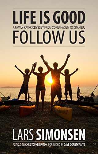 life-is-good-follow-us-a-family-kayak-odyssey-7300-km-from-copenhagen-to-istanbul-english-edition