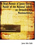 A Brief Memoir of James Davies: Master of the National School, on Devauden-Hill, Monmouthshire