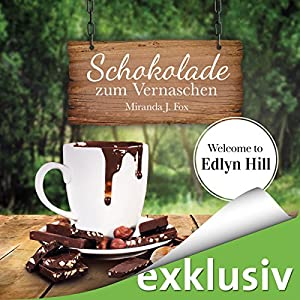 Schokolade zum Vernaschen (Welcome to Edlyn Hill 2) Hörbuch