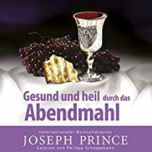 Gesund und heil durch das Abendmahl Hörbuch von Joseph Prince Gesprochen von: Philipp Schepmann