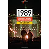 1989: The Struggle to Create Post-Cold War Europe (Princeton Studies in International History and Politics)by Mary Elise Sarotte