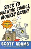 Stick to Drawing Comics, Monkey Brain!: Cartoonist Ignores Helpful Advice (1591841852) by Adams, Scott