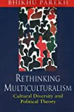 Rethinking Multiculturalism: Cultural Diversity and Political Theory (0674009959) by Bhikhu Parekh
