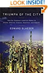 Triumph of the City: How Our Greatest...