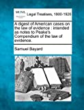 img - for A digest of American cases on the law of evidence: intended as notes to Peake's Compendium of the law of evidence. book / textbook / text book