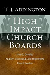 High-Impact Church Boards, How to Develop Healthy, Intentional, and Empowered Church Leaders