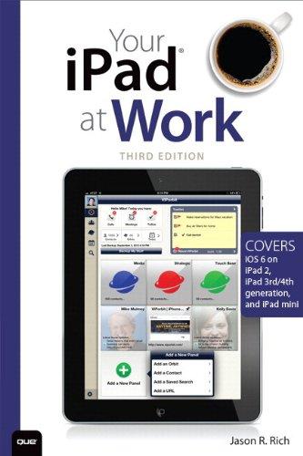 Your Ipad At Work (Covers Ios 6 On Ipad 2, Ipad 3Rd/4Th Generation, And Ipad Mini) (3Rd Edition)