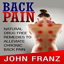 Back Pain: Natural Drug Free Remedies To Alleviate Chronic Back Pain (       UNABRIDGED) by John Franz Narrated by Nathan W Wood