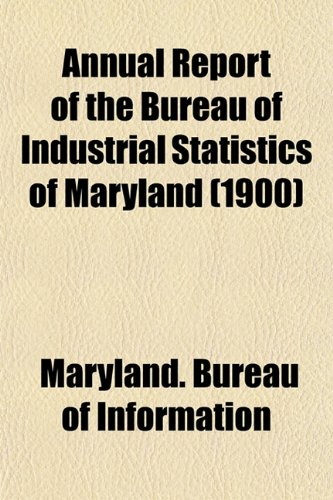 Annual Report of the Bureau of Industrial Statistics of Maryland (1900)