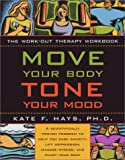 Move Your Body, Tone Your Mood: The Workout Therapy Workbook